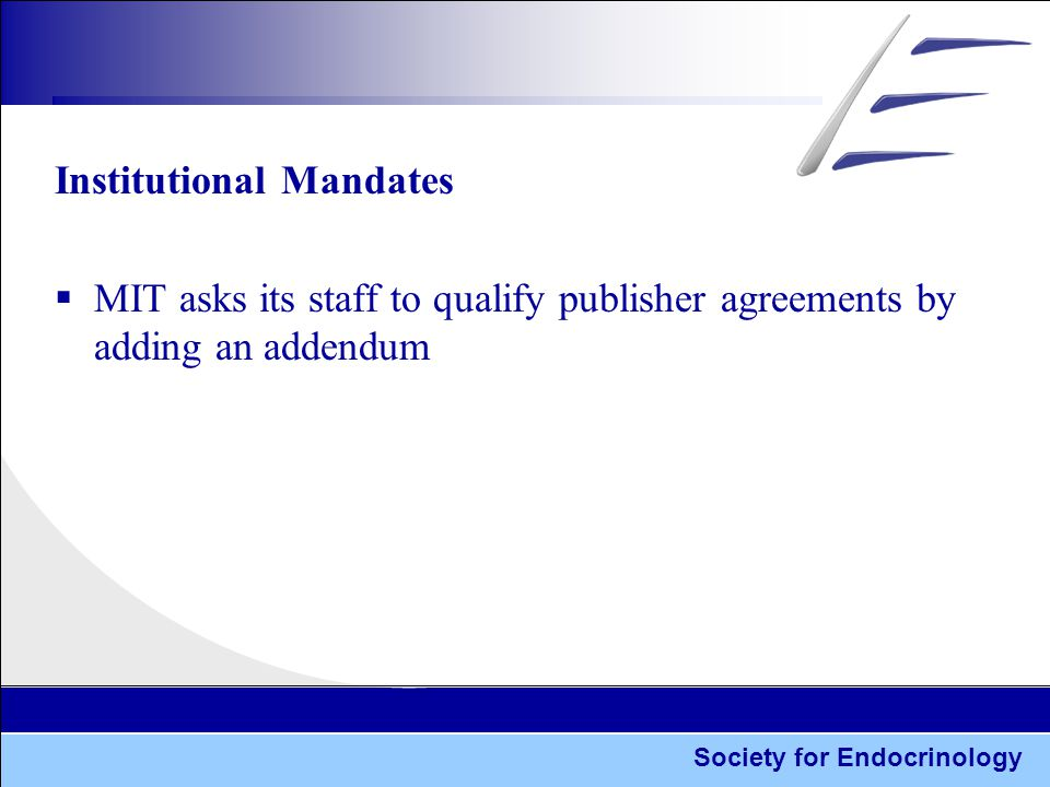 Society for Endocrinology Institutional Mandates  MIT asks its staff to qualify publisher agreements by adding an addendum