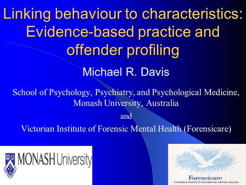 Linking behaviour to characteristics: Evidence-based practice and offender profiling Michael R. Davis School of Psychology, Psychiatry, and Psychologi