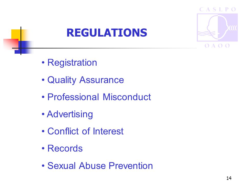 14 REGULATIONS Registration Quality Assurance Professional Misconduct Advertising Conflict of Interest Records Sexual Abuse Prevention