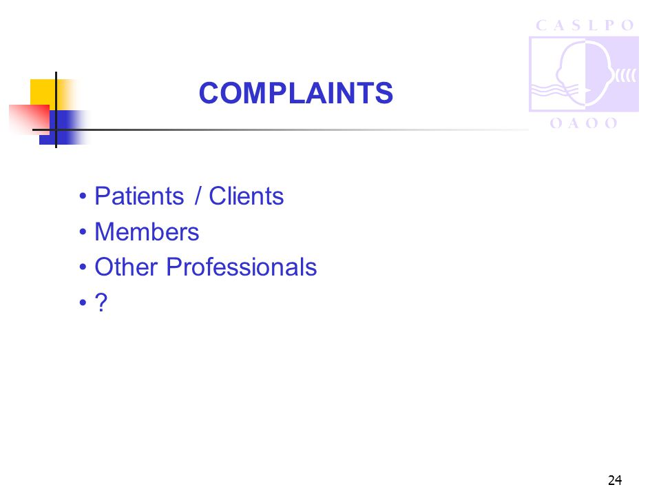 24 COMPLAINTS Patients / Clients Members Other Professionals ?