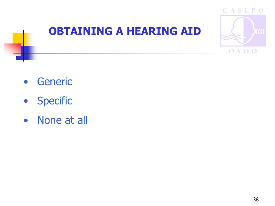 38 OBTAINING A HEARING AID Generic Specific None at all