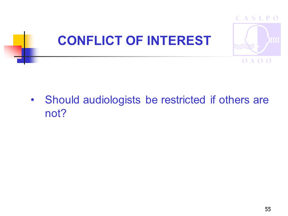 55 Should audiologists be restricted if others are not? CONFLICT OF INTEREST