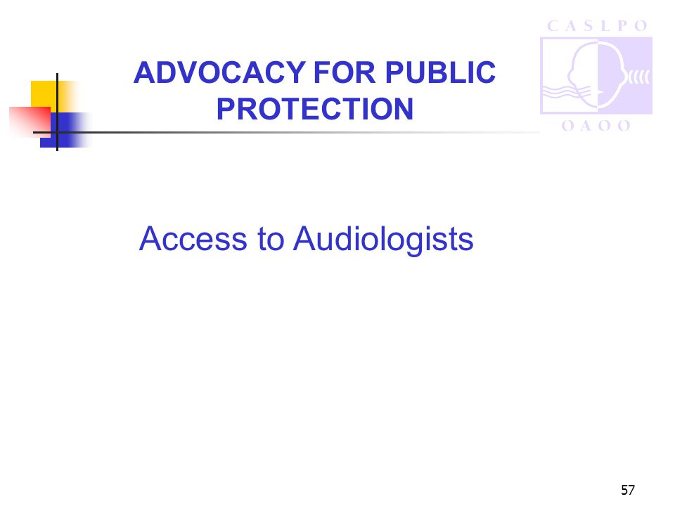 57 Access to Audiologists ADVOCACY FOR PUBLIC PROTECTION
