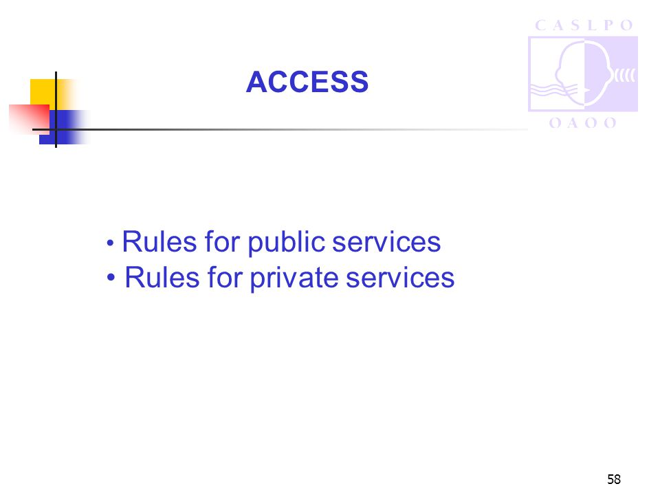 58 Rules for public services Rules for private services ACCESS