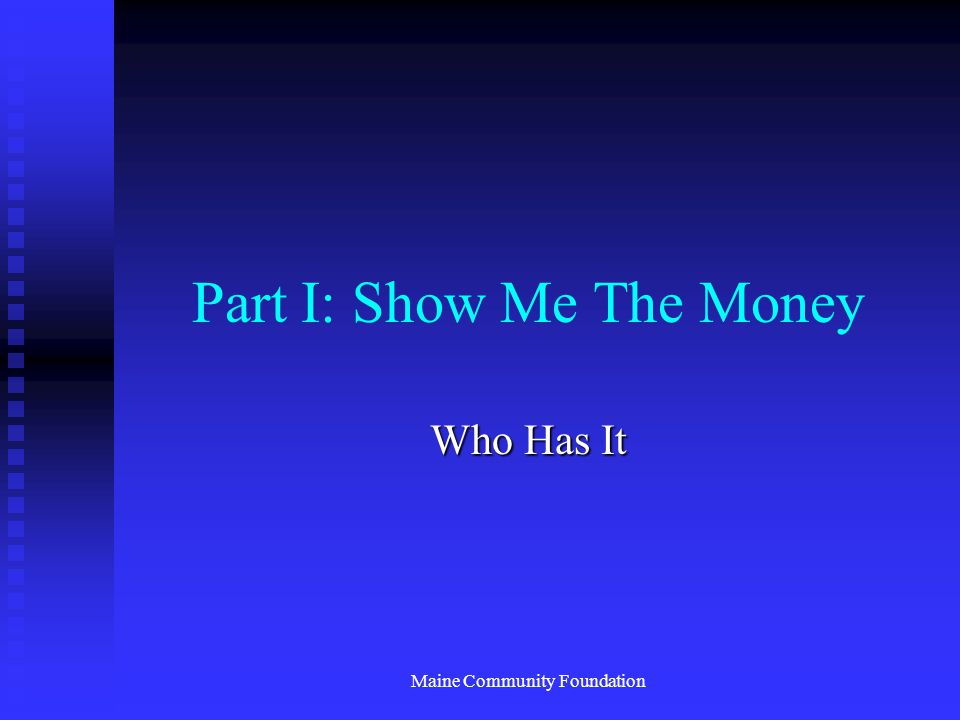 Maine Community Foundation Part I: Show Me The Money Who Has It