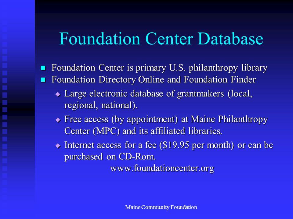 Maine Community Foundation Foundation Center Database Foundation Center is primary U.S. philanthropy library Foundation Center is primary U.S. philant