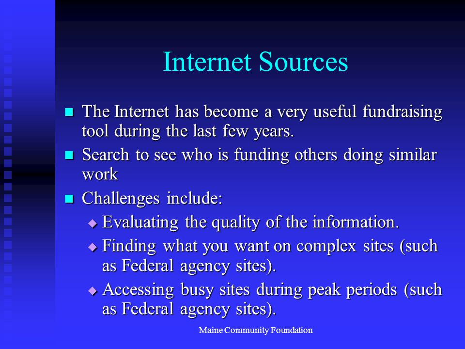Maine Community Foundation Internet Sources The Internet has become a very useful fundraising tool during the last few years.