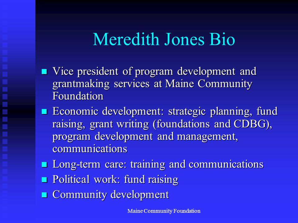 Maine Community Foundation Meredith Jones Bio Vice president of program development and grantmaking services at Maine Community Foundation Vice presid