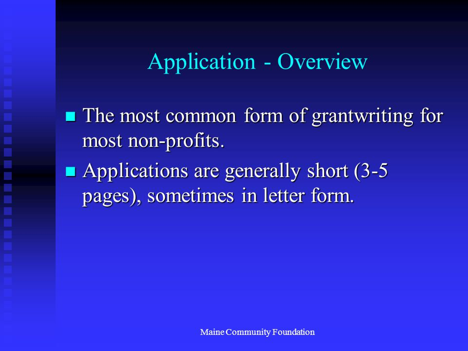 Maine Community Foundation Application - Overview The most common form of grantwriting for most non-profits.