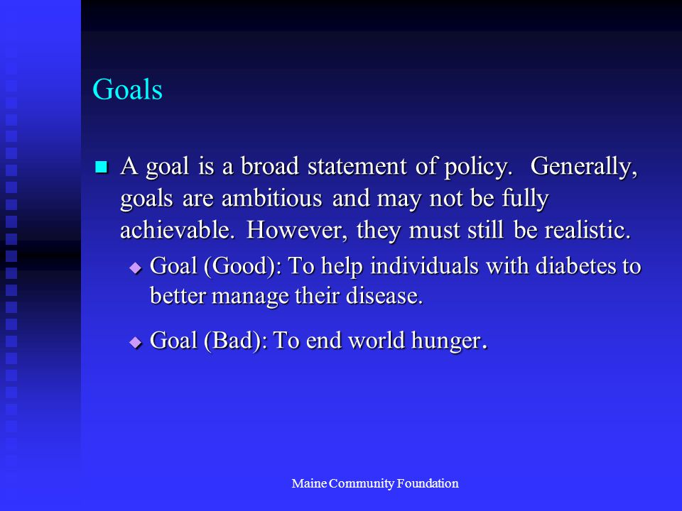 Maine Community Foundation Goals A goal is a broad statement of policy.