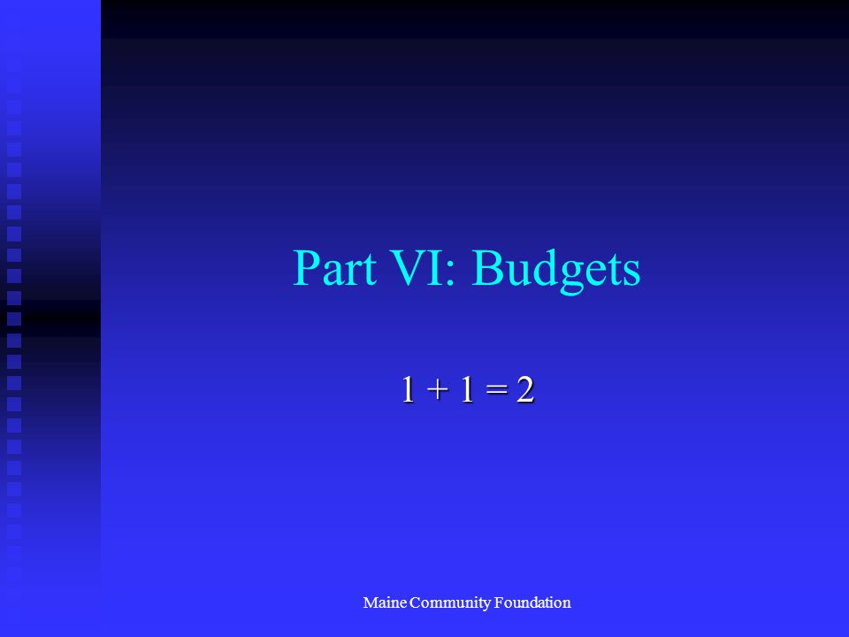Maine Community Foundation Part VI: Budgets 1 + 1 = 2