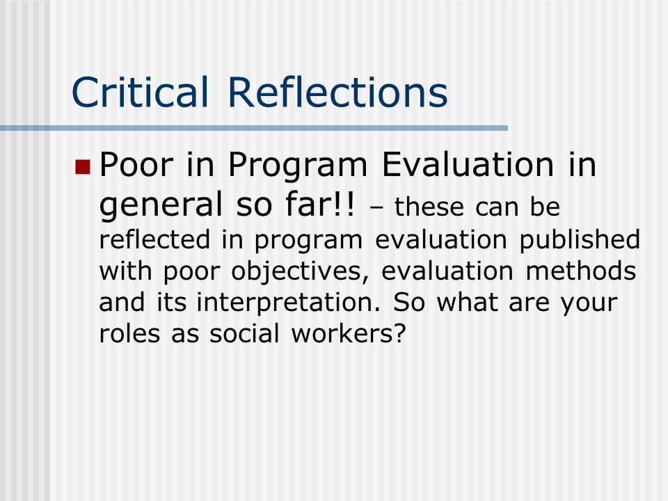 Critical Reflections Poor in Program Evaluation in general so far!.
