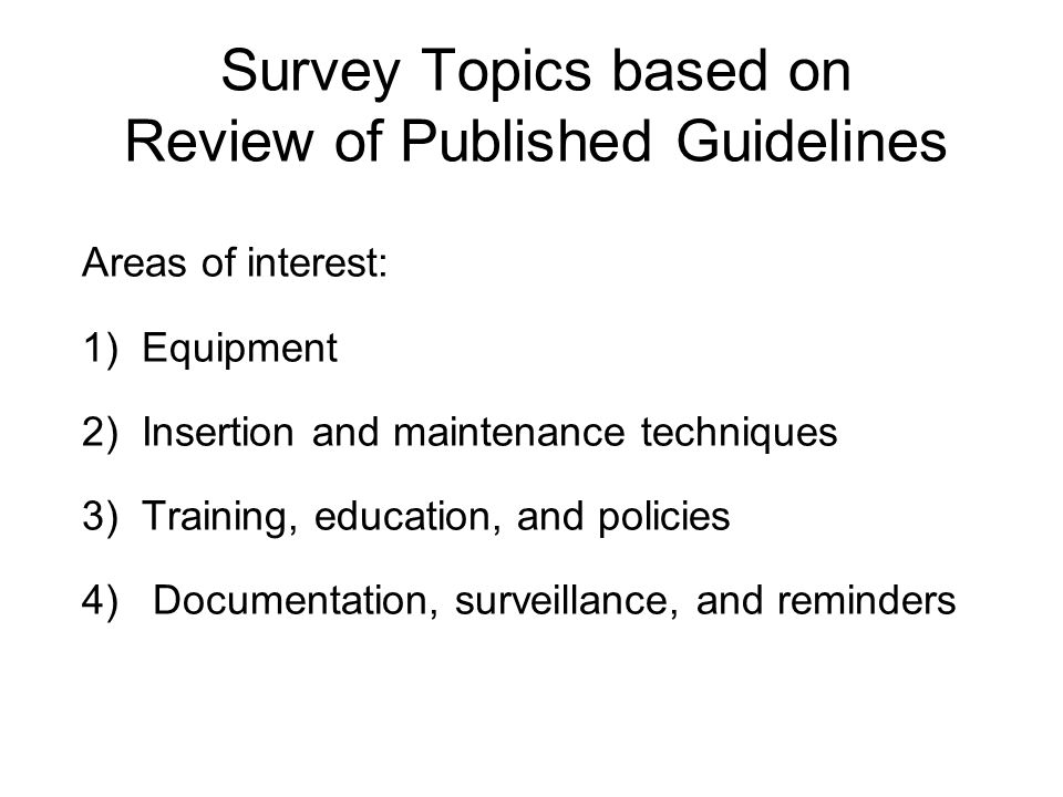 Survey Topics based on Review of Published Guidelines Areas of interest: 1)Equipment 2)Insertion and maintenance techniques 3)Training, education, and