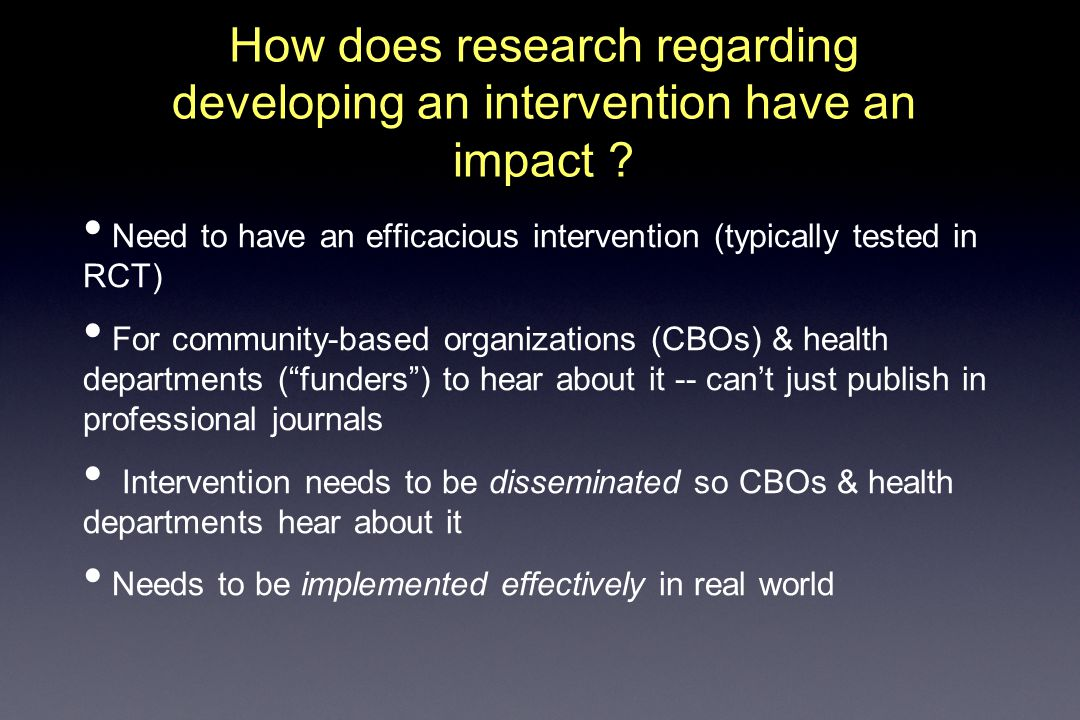 How does research regarding developing an intervention have an impact .