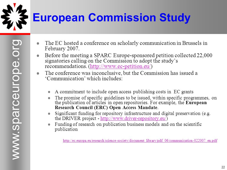 22 www.sparceurope.org 22 European Commission Study The EC hosted a conference on scholarly communication in Brussels in February 2007.