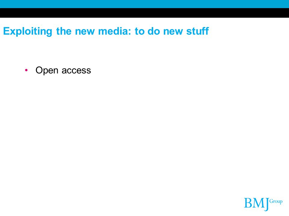 Exploiting the new media: to do new stuff Open access