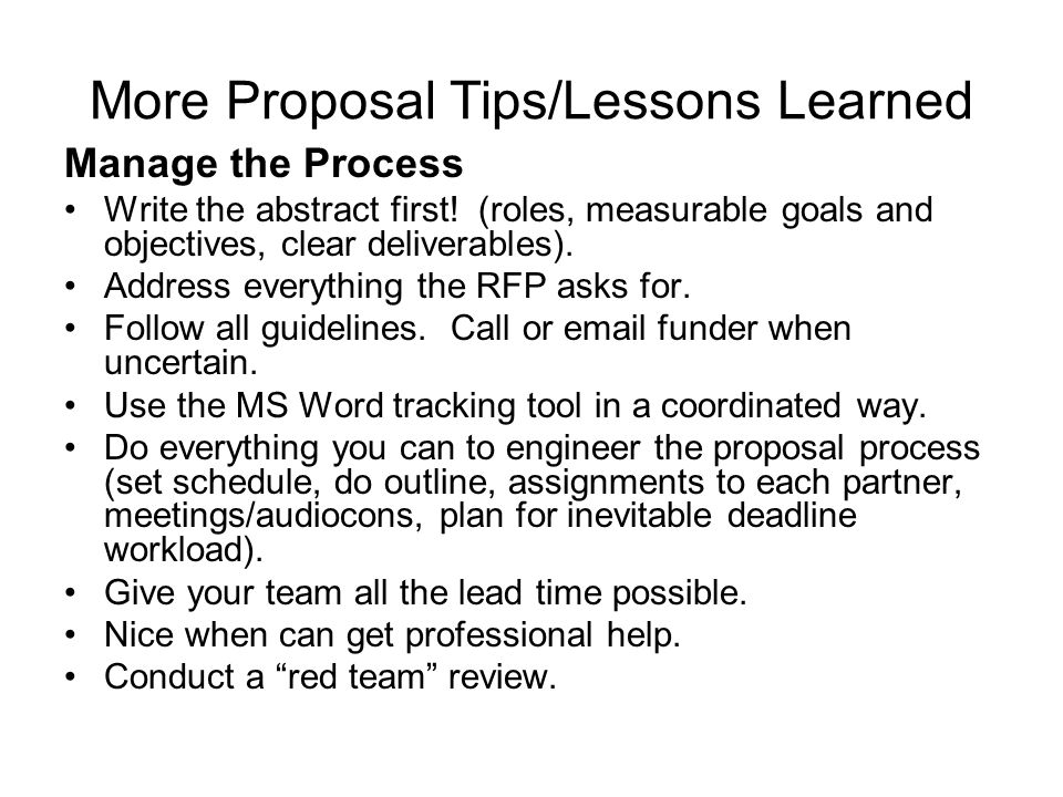 Yet More Proposal Tips/Lesson Learned Build on existing programs/play to demonstrated success wherever possible.