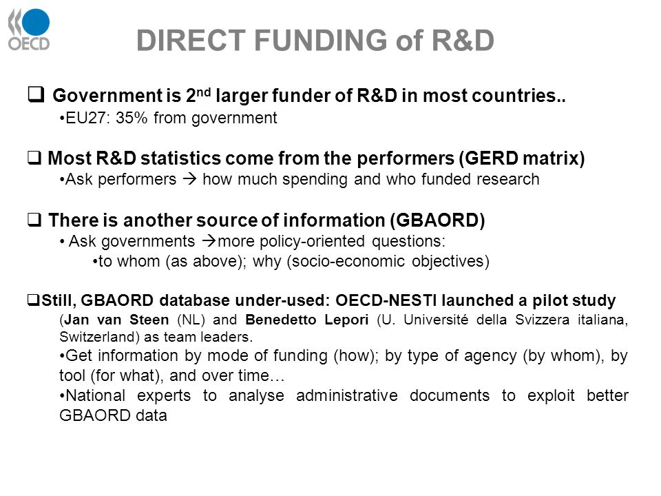  Government is 2 nd larger funder of R&D in most countries.. EU27: 35% from government  Most R&D statistics come from the performers (GERD matrix) A