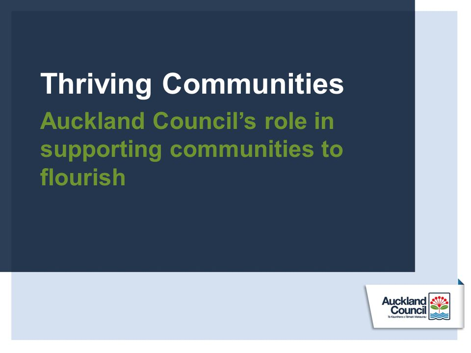 Thriving Communities Auckland Council's role in supporting communities to flourish