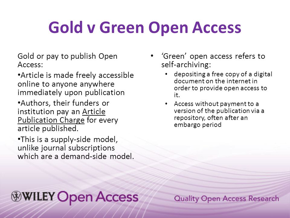 OnlineOpen Wiley offers an optional gold open access model, OnlineOpen, in over 1,300 journals Enables authors to make their article available to non- subscribers on publication Freely available on Wiley Online Library, PubMed Central and PMC mirror sites For the majority of journals authors retain copyright and get the choice to publish under different licenses: CC-BY, CC-BY-NC or CC-BY-NC-ND Compliance with funder requirements unless otherwise stated www.wileyonlinelibrary.com/onlineopen