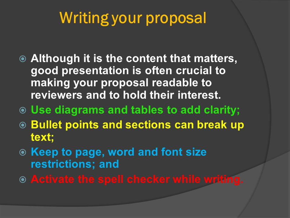 Writing your proposal  Although it is the content that matters, good presentation is often crucial to making your proposal readable to reviewers and
