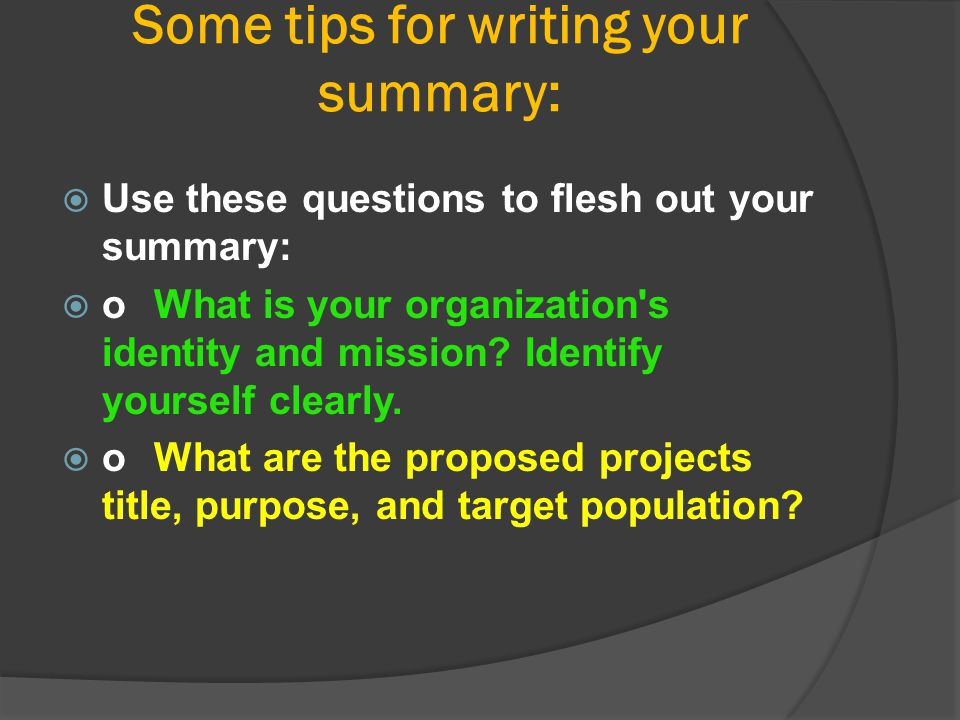 Some tips for writing your summary:  Use these questions to flesh out your summary:  oWhat is your organization's identity and mission? Identify you