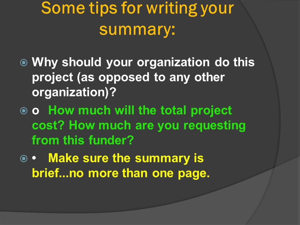 Some tips for writing your summary:  Why should your organization do this project (as opposed to any other organization)?  oHow much will the total