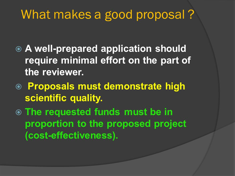 What makes a good proposal ?  A well-prepared application should require minimal effort on the part of the reviewer.  Proposals must demonstrate hig