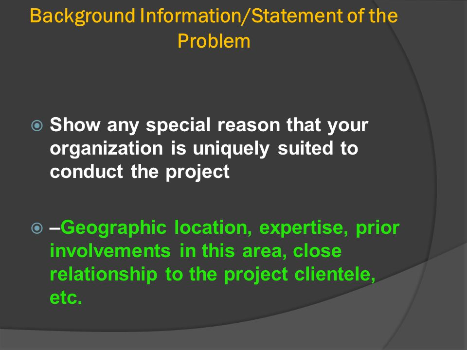 Background Information/Statement of the Problem  Show any special reason that your organization is uniquely suited to conduct the project  –Geograph