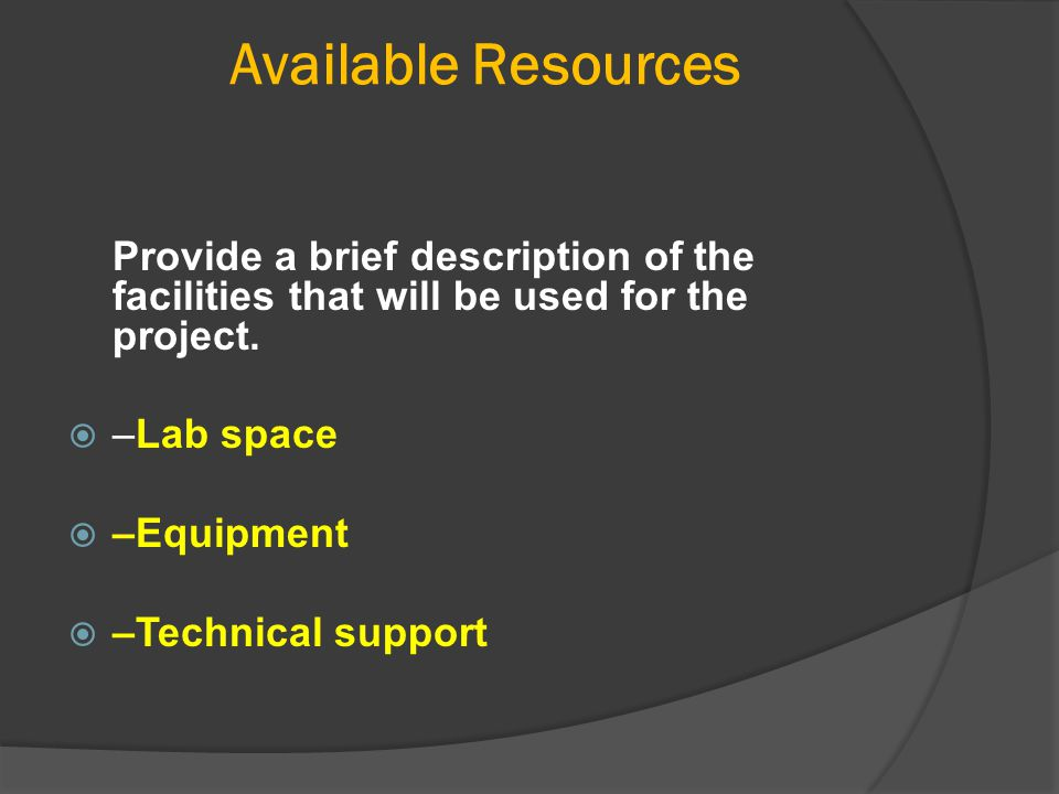 Available Resources Provide a brief description of the facilities that will be used for the project.  –Lab space  –Equipment  –Technical support