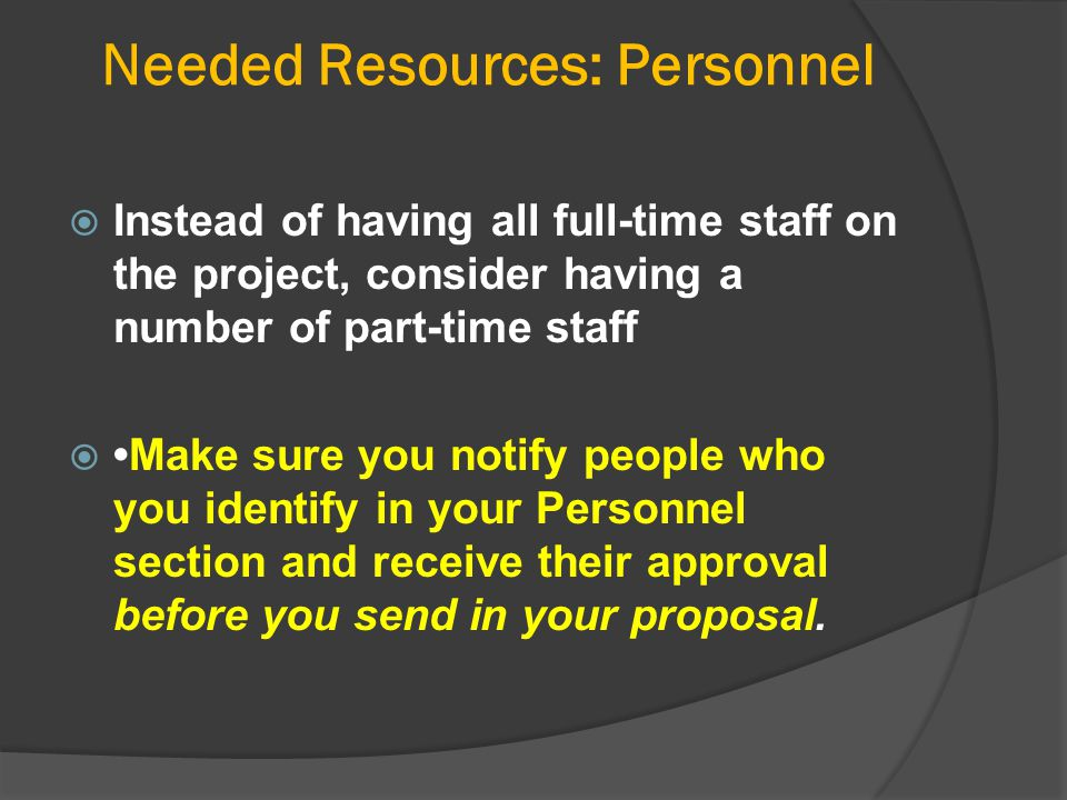 Needed Resources: Personnel  Instead of having all full-time staff on the project, consider having a number of part-time staff Make sure you notify