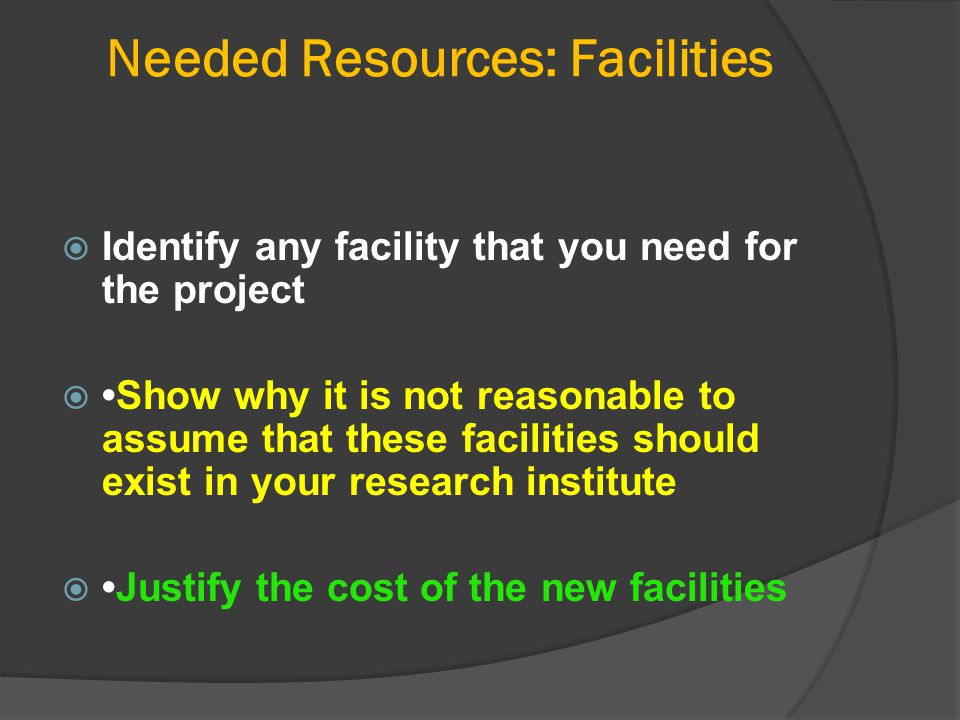 Needed Resources: Facilities  Identify any facility that you need for the project Show why it is not reasonable to assume that these facilities shou