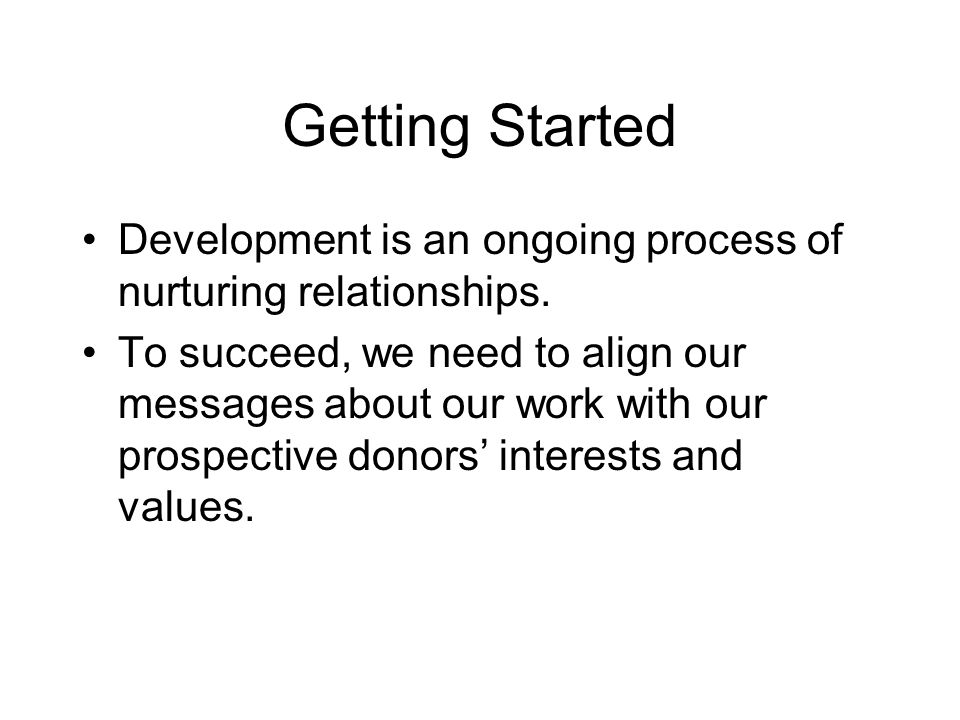 Getting Started Development is an ongoing process of nurturing relationships.
