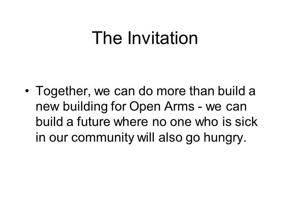 The Invitation Together, we can do more than build a new building for Open Arms - we can build a future where no one who is sick in our community will also go hungry.