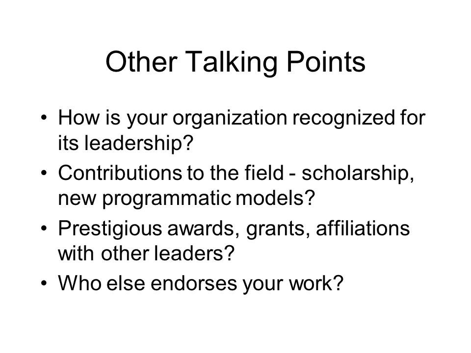 Other Talking Points How is your organization recognized for its leadership.