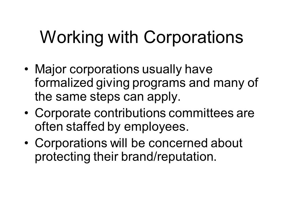 Working with Corporations Major corporations usually have formalized giving programs and many of the same steps can apply.