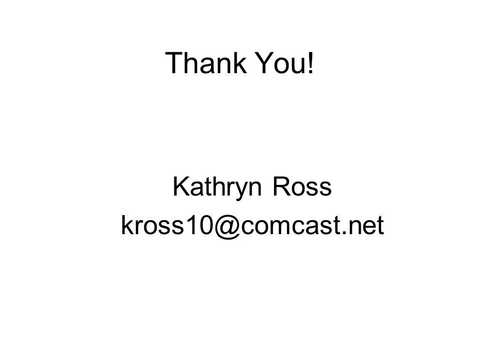 Thank You! Kathryn Ross kross10@comcast.net