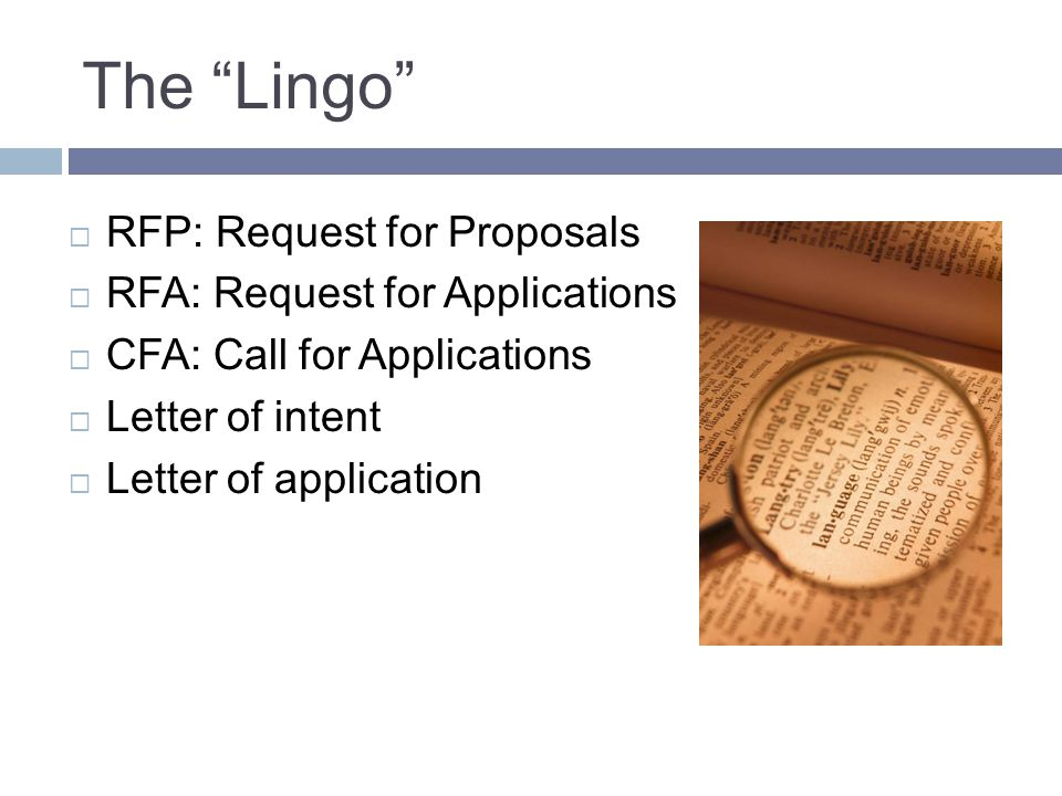 The Lingo  RFP: Request for Proposals  RFA: Request for Applications  CFA: Call for Applications  Letter of intent  Letter of application