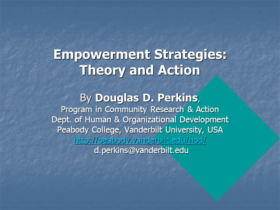 Empowerment Strategies: Theory and Action By Douglas D. Perkins, Program in Community Research & Action Dept. of Human & Organizational Development Pe