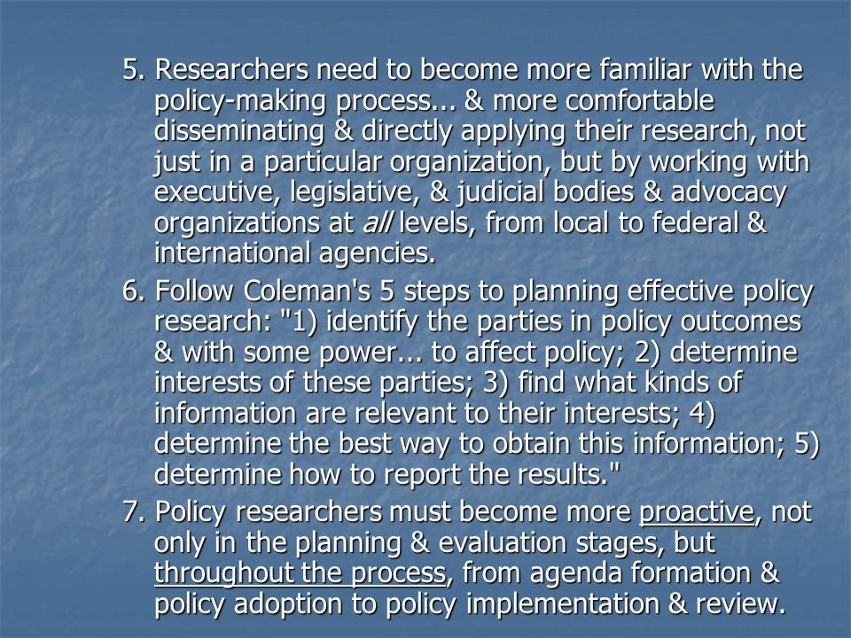 5. Researchers need to become more familiar with the policy-making process... & more comfortable disseminating & directly applying their research, not