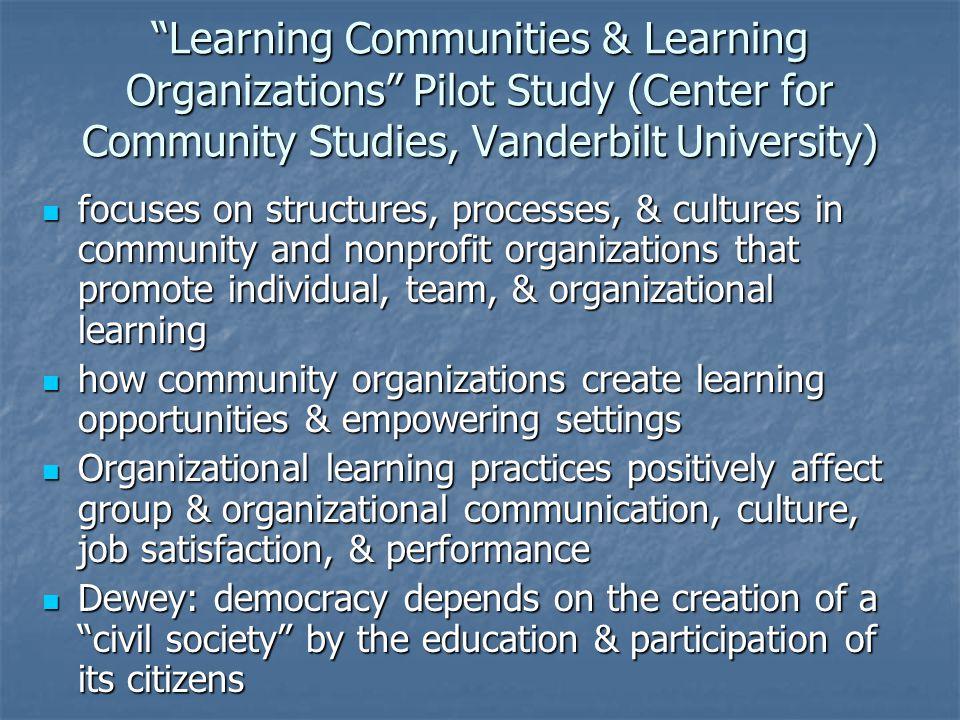 """Learning Communities & Learning Organizations"" Pilot Study (Center for Community Studies, Vanderbilt University) focuses on structures, processes, &"