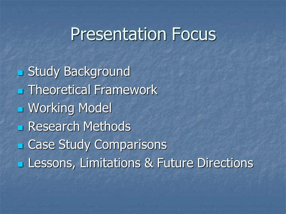 Presentation Focus Study Background Study Background Theoretical Framework Theoretical Framework Working Model Working Model Research Methods Research