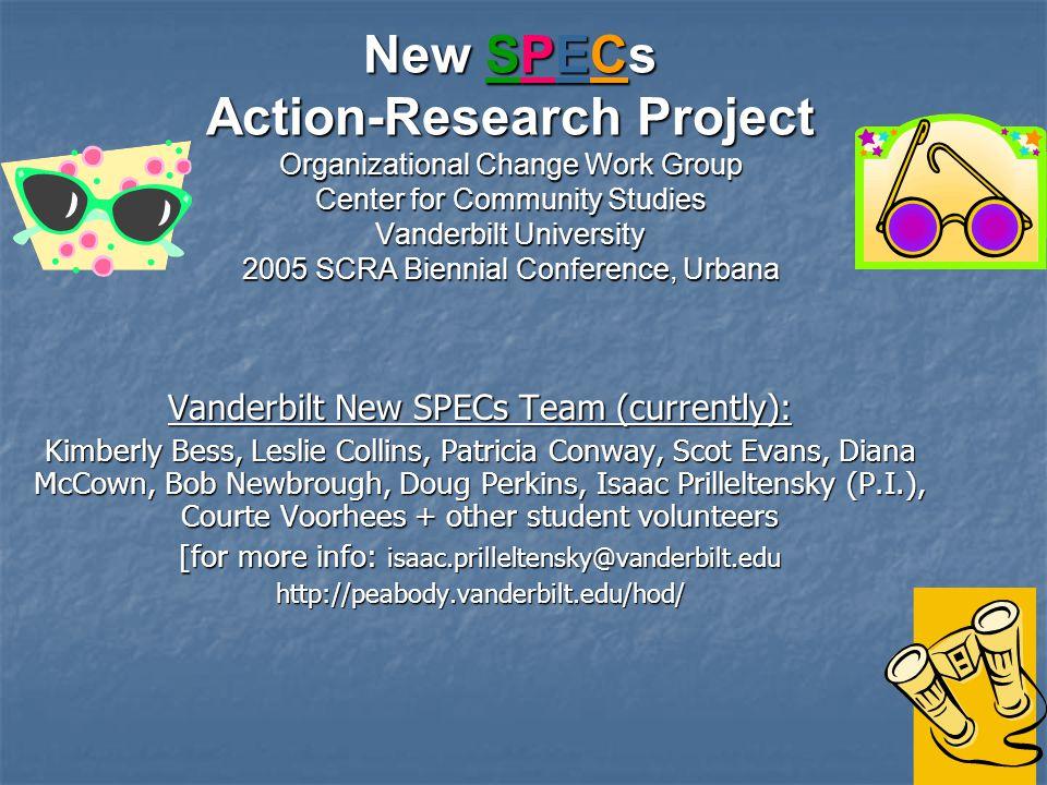 New SPECs Action-Research Project Organizational Change Work Group Center for Community Studies Vanderbilt University 2005 SCRA Biennial Conference, U