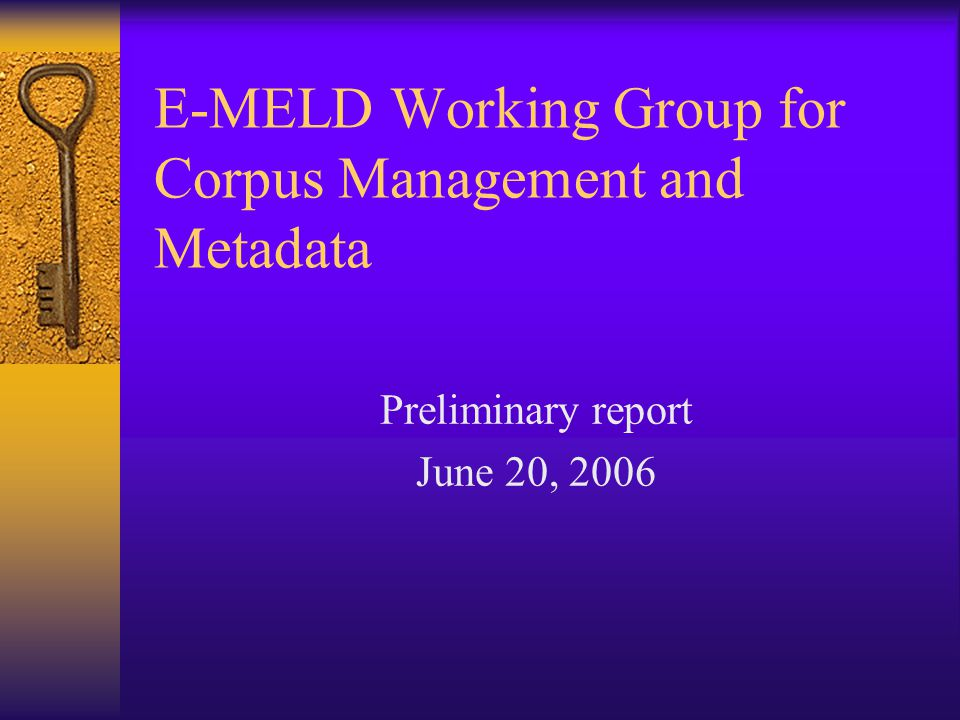 E-MELD Working Group for Corpus Management and Metadata Preliminary report June 20, 2006