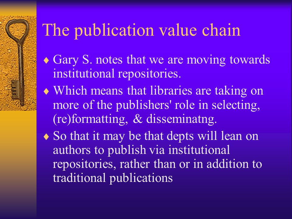 The publication value chain  Gary S. notes that we are moving towards institutional repositories.