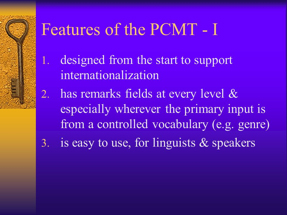 Features of the PCMT - I 1. designed from the start to support internationalization 2.