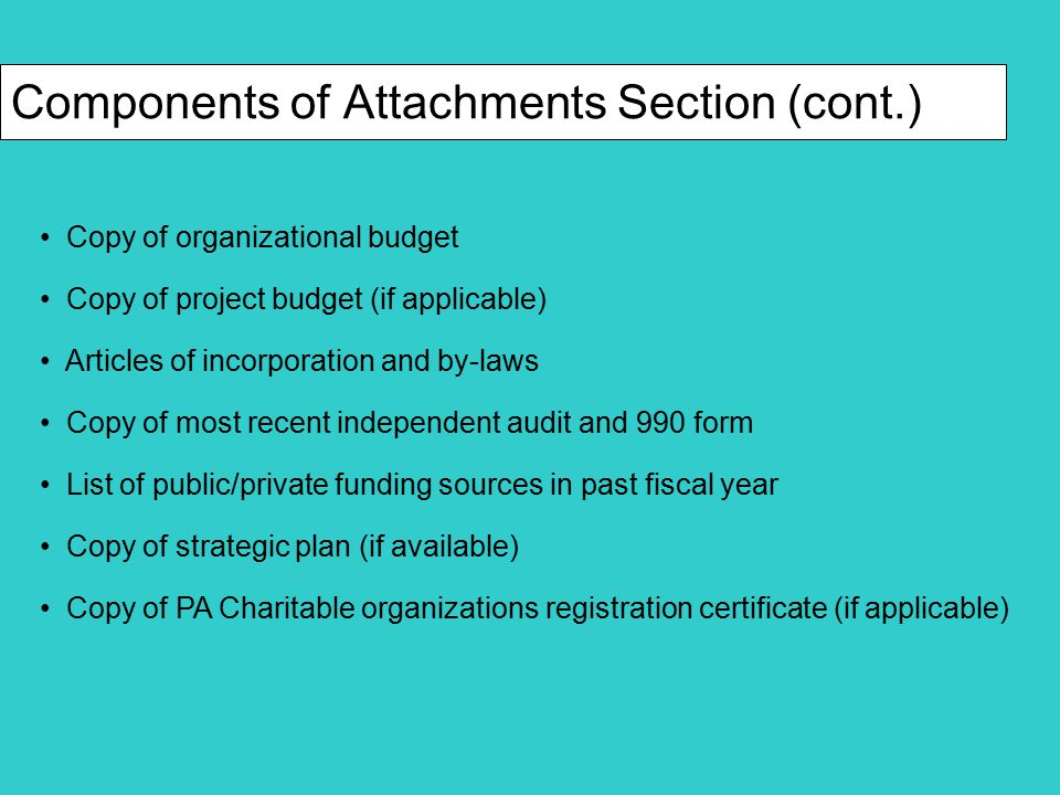 Components of Attachments Section (cont.) Copy of organizational budget Copy of project budget (if applicable) Articles of incorporation and by-laws C