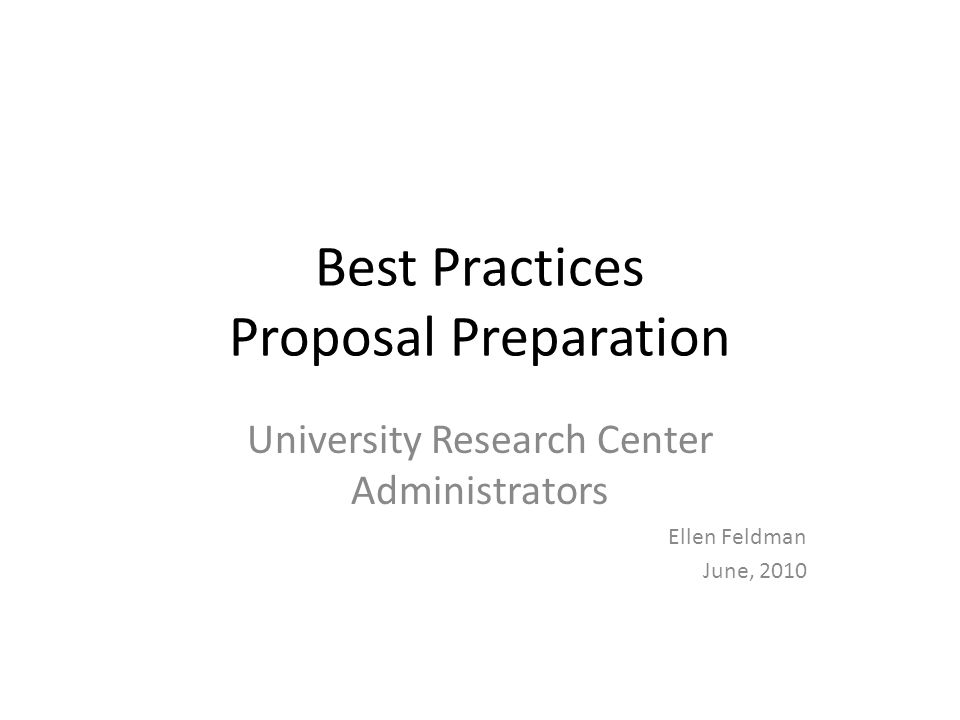 Best Practices Proposal Preparation University Research Center Administrators Ellen Feldman June, 2010