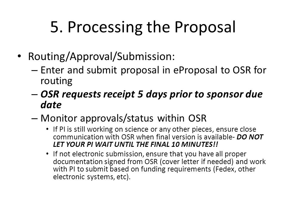 5. Processing the Proposal Routing/Approval/Submission: – Enter and submit proposal in eProposal to OSR for routing – OSR requests receipt 5 days prio