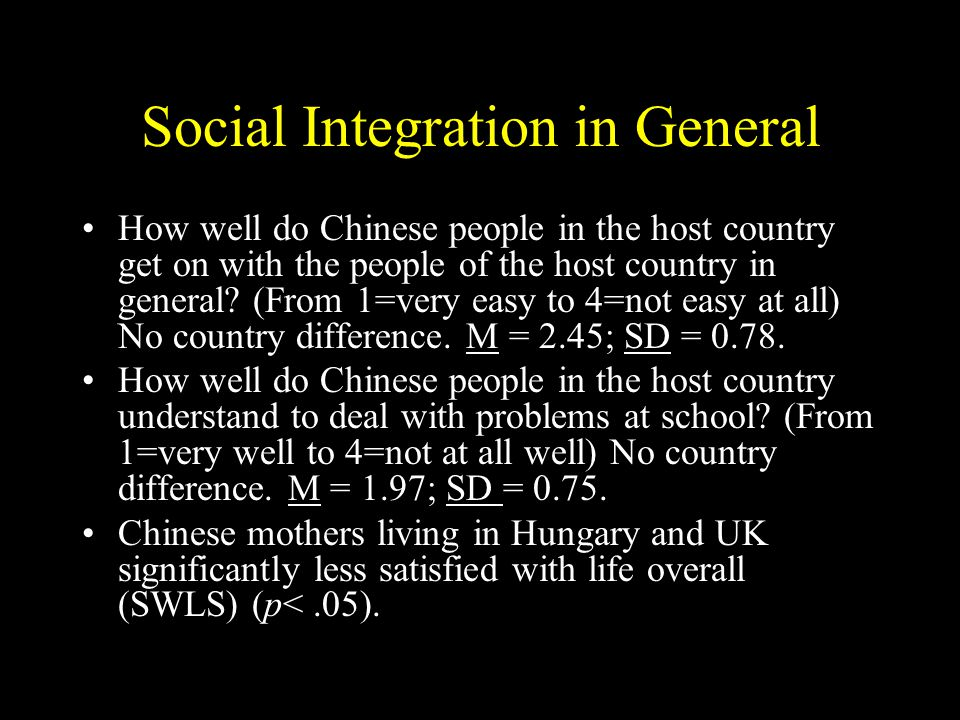 Social Integration in General How well do Chinese people in the host country get on with the people of the host country in general.